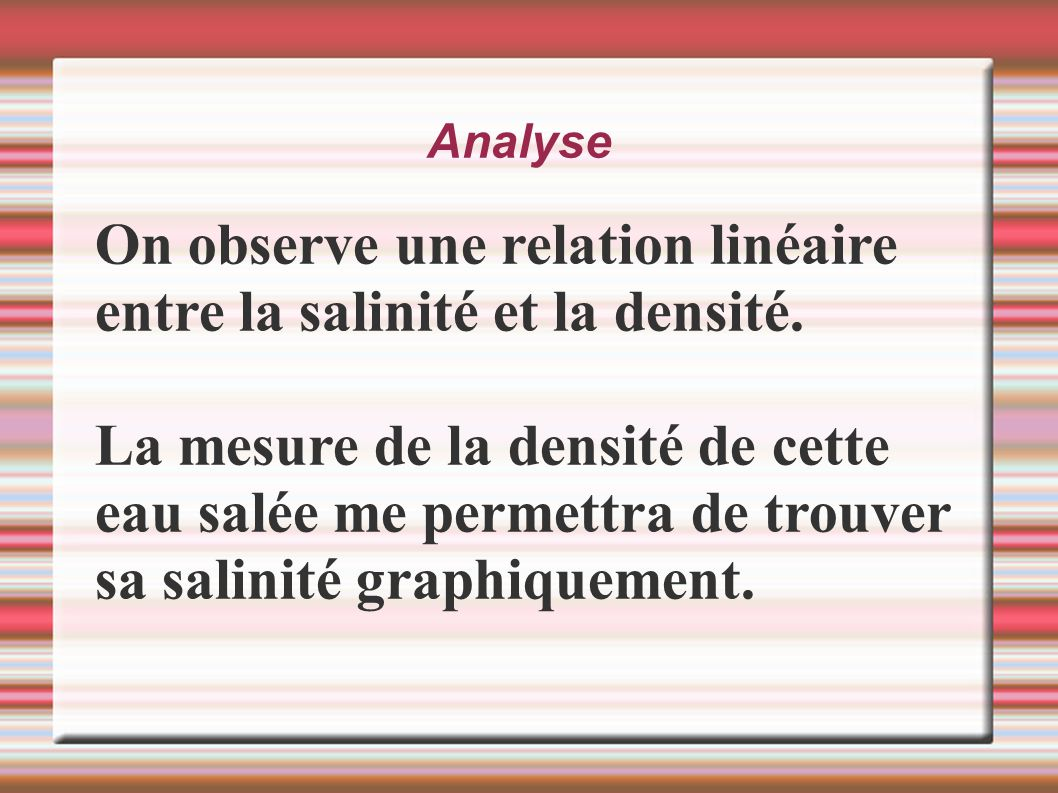 On observe une relation linéaire entre la salinité et la densité.