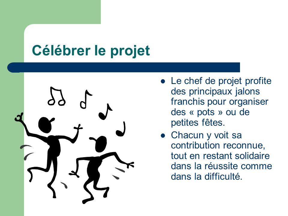 Célébrer le projet Le chef de projet profite des principaux jalons franchis pour organiser des « pots » ou de petites fêtes.