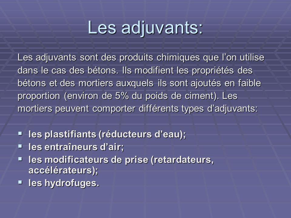 Les adjuvants:Les adjuvants sont des produits chimiques que l'on utilise. dans le cas des bétons. Ils modifient les propriétés des.