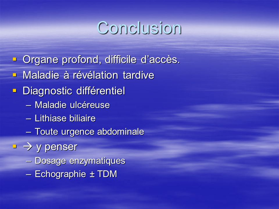 Conclusion Organe profond, difficile d'accès.