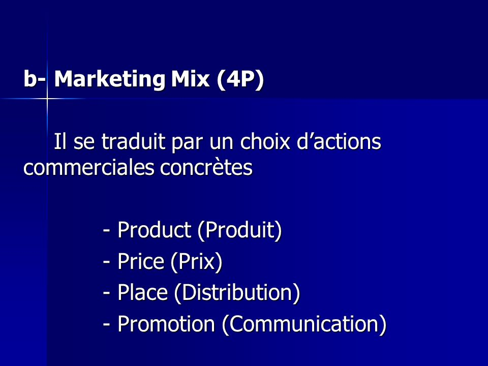 b- Marketing Mix (4P) Il se traduit par un choix d'actions commerciales concrètes. - Product (Produit)