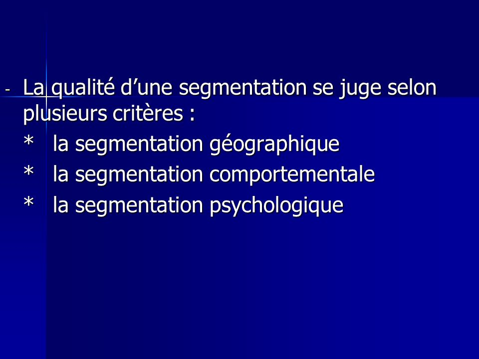 La qualité d'une segmentation se juge selon plusieurs critères :