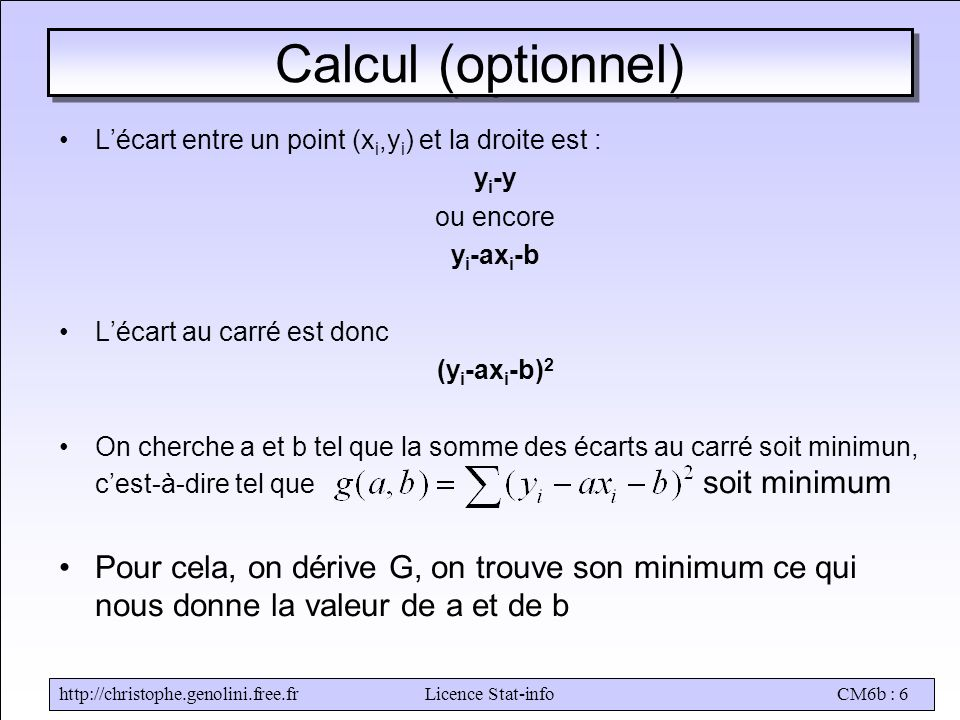 Calcul (optionnel) L'écart entre un point (xi,yi) et la droite est : yi-y. ou encore. yi-axi-b. L'écart au carré est donc.