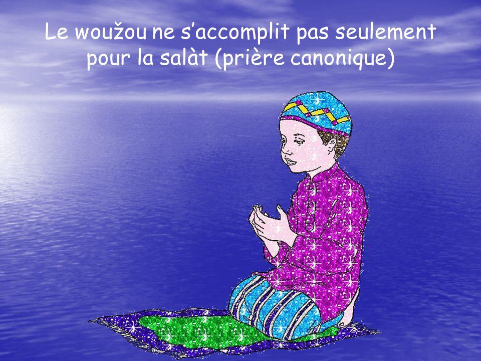 Le woužou ne s'accomplit pas seulement pour la salàt (prière canonique)
