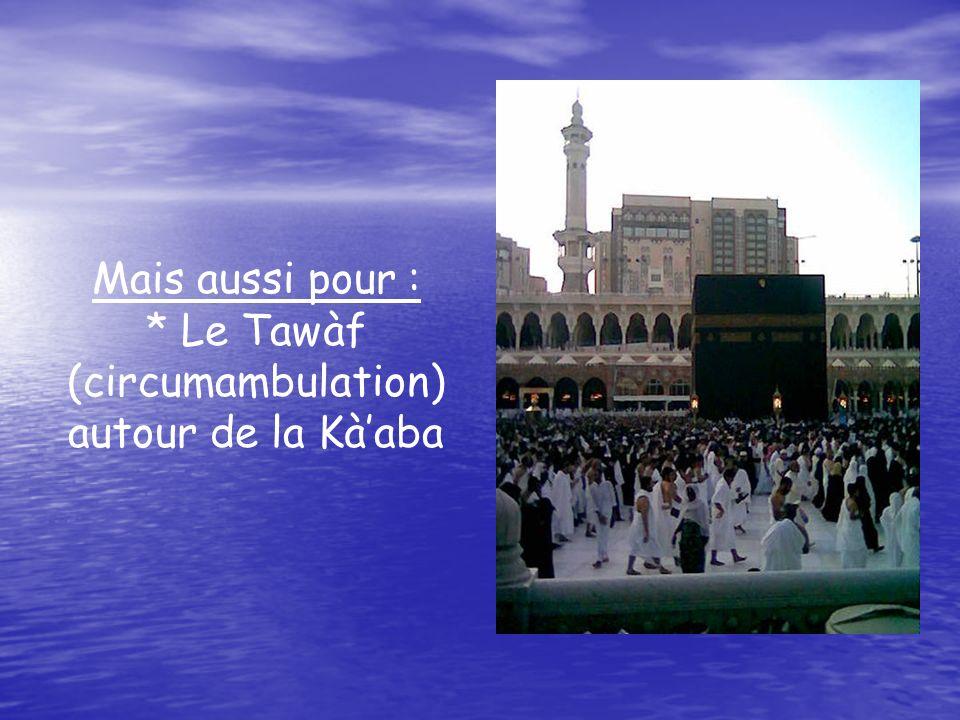 * Le Tawàf (circumambulation) autour de la Kà'aba