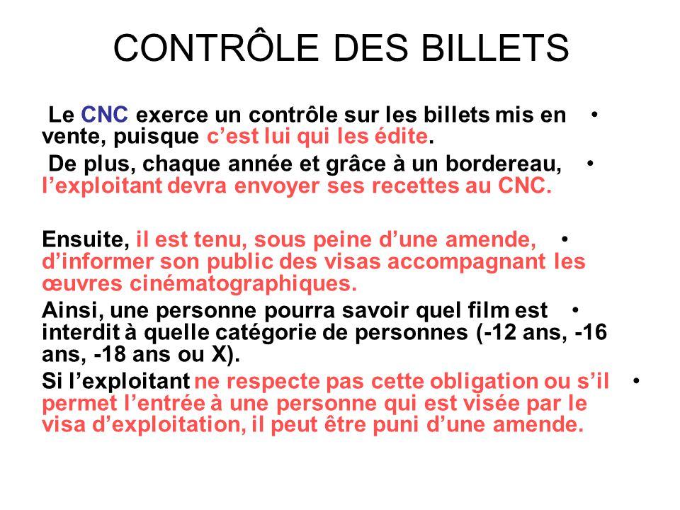 CONTRÔLE DES BILLETS Le CNC exerce un contrôle sur les billets mis en vente, puisque c'est lui qui les édite.