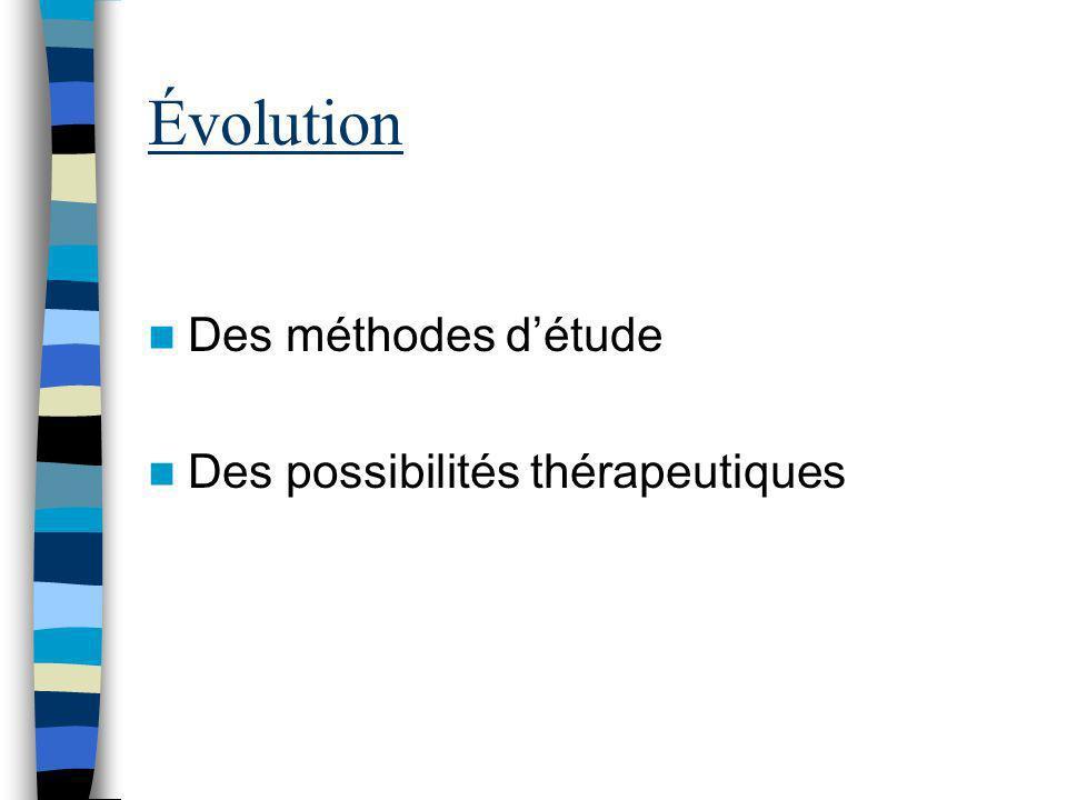Évolution Des méthodes d'étude Des possibilités thérapeutiques