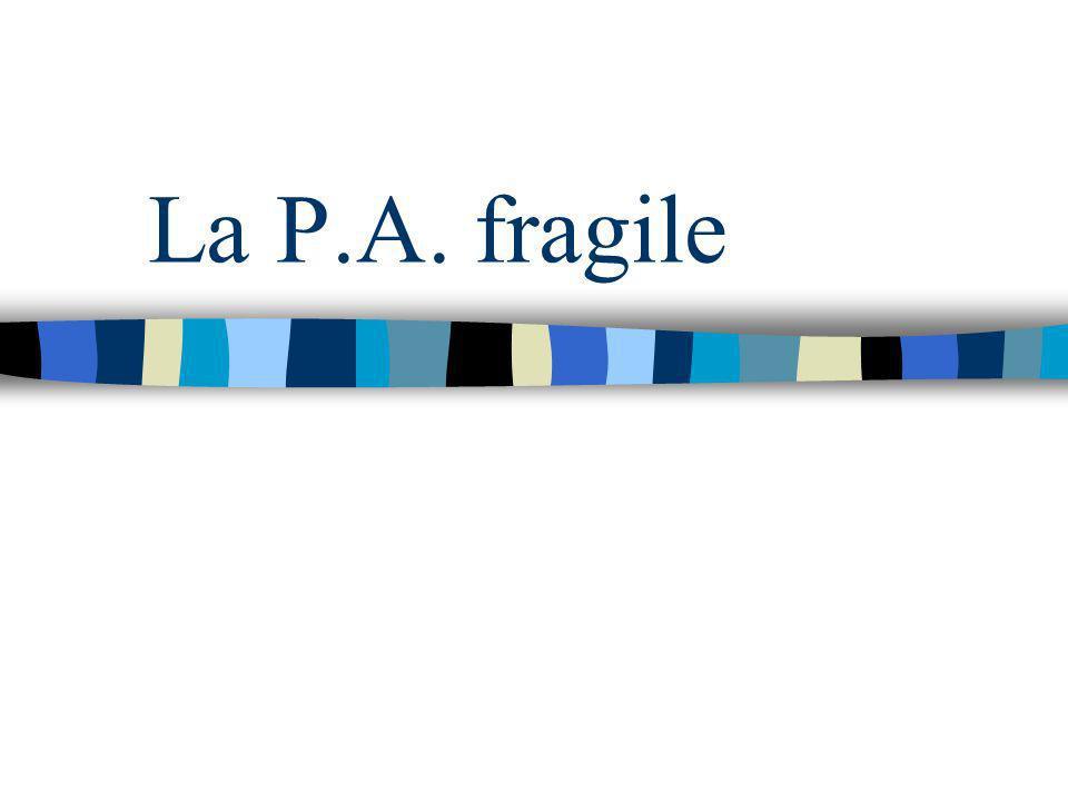 La P.A. fragile