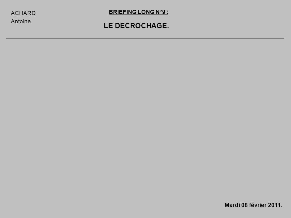 LE DECROCHAGE. ACHARD BRIEFING LONG N°9 : Antoine