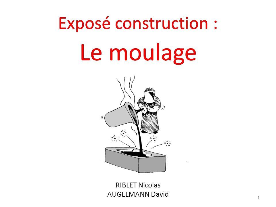 Exposé construction : Le moulage RIBLET Nicolas AUGELMANN David