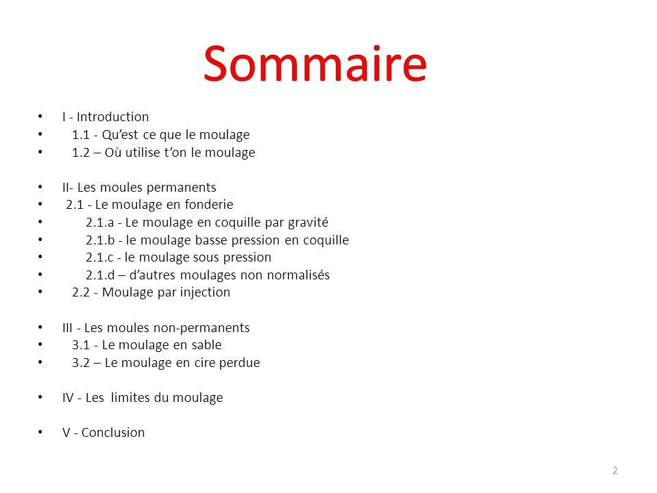 Sommaire I - Introduction 1.1 - Qu'est ce que le moulage