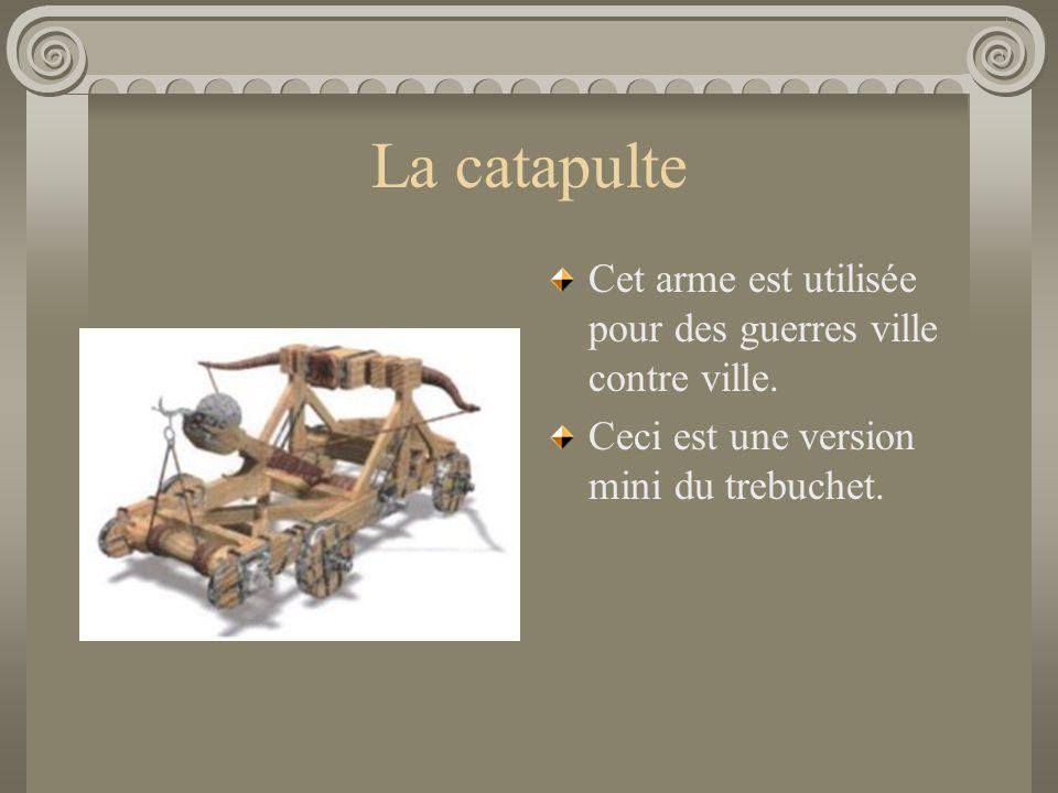 La catapulte Cet arme est utilisée pour des guerres ville contre ville.