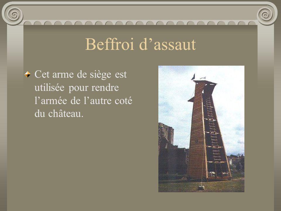 Beffroi d'assaut Cet arme de siège est utilisée pour rendre l'armée de l'autre coté du château.