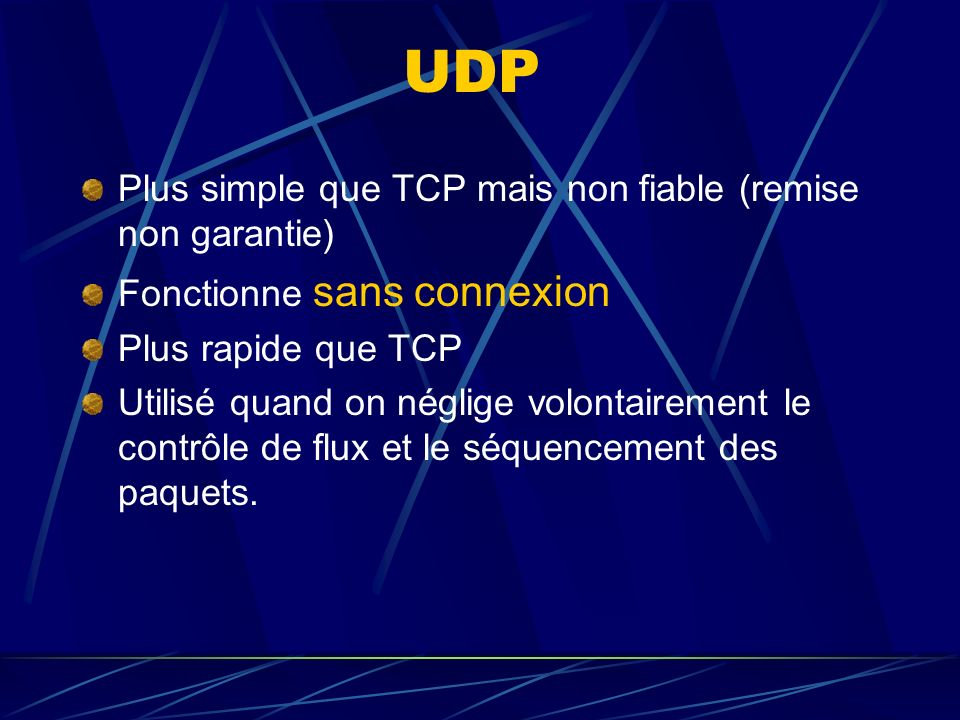 UDP Plus simple que TCP mais non fiable (remise non garantie)