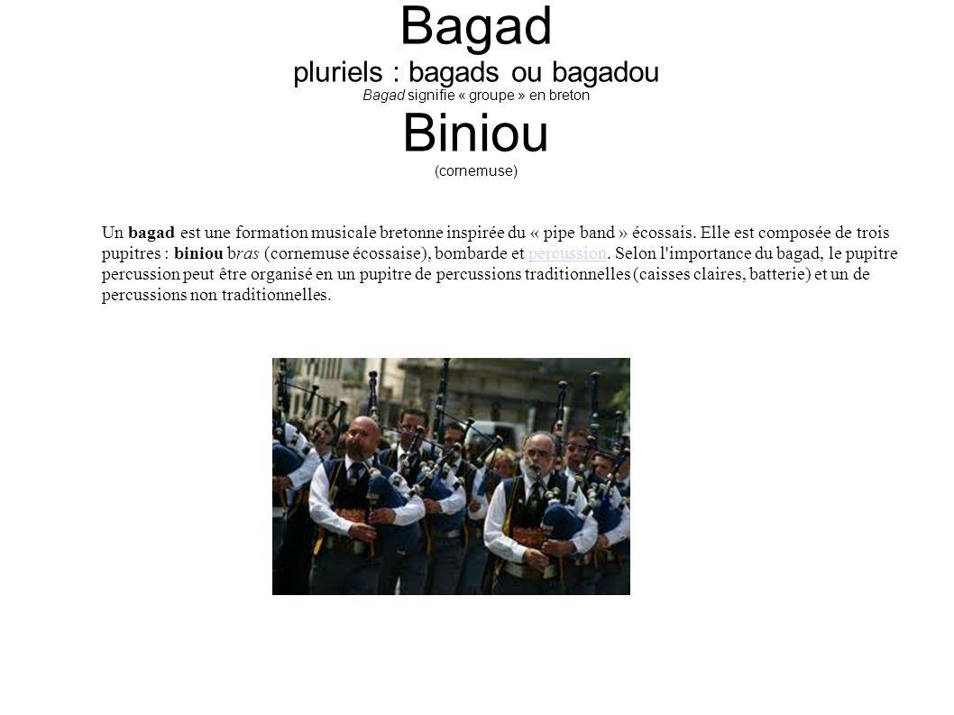 Bagad pluriels : bagads ou bagadou Bagad signifie « groupe » en breton Biniou (cornemuse)