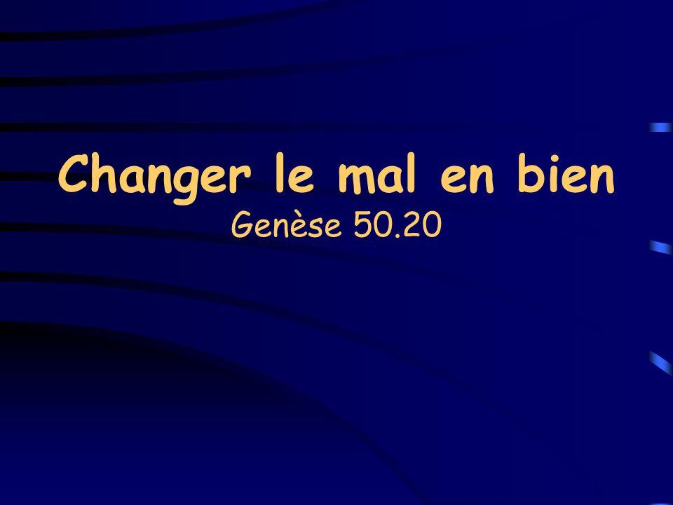 Changer le mal en bien Genèse 50.20