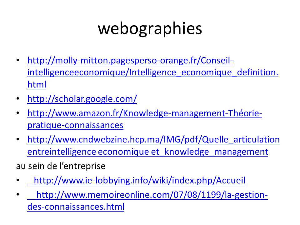 webographies http://molly-mitton.pagesperso-orange.fr/Conseil-intelligenceeconomique/Intelligence_economique_definition.html.
