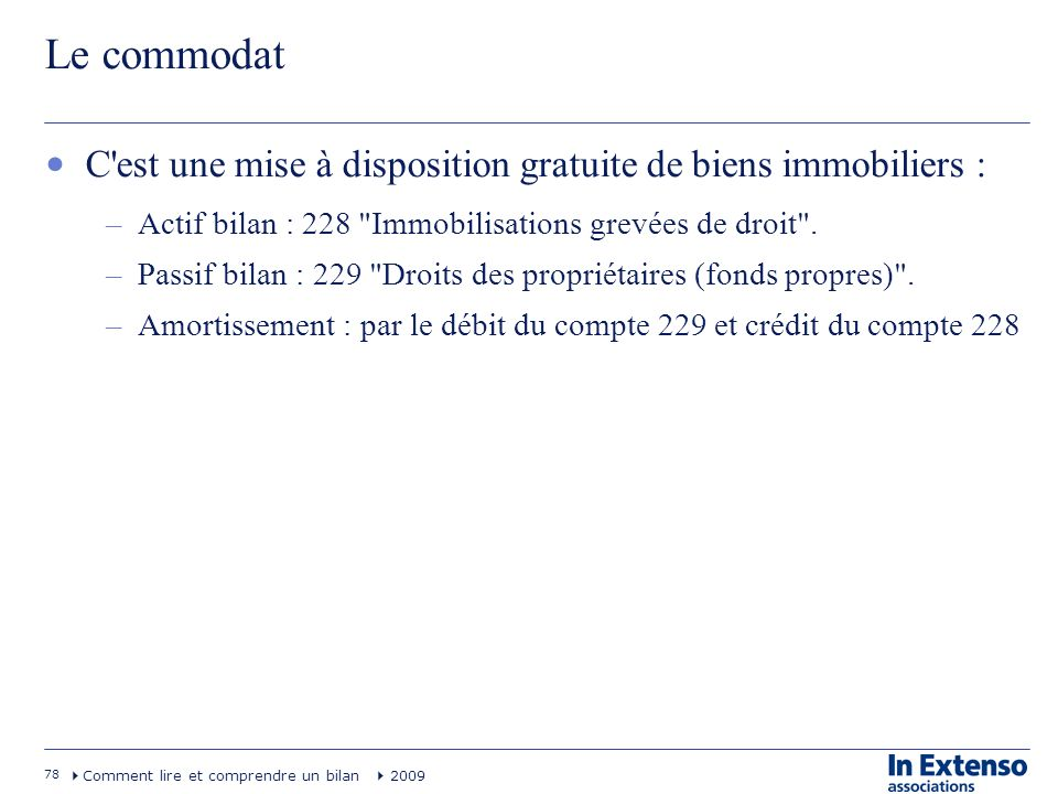 Le commodat C est une mise à disposition gratuite de biens immobiliers : Actif bilan : 228 Immobilisations grevées de droit .