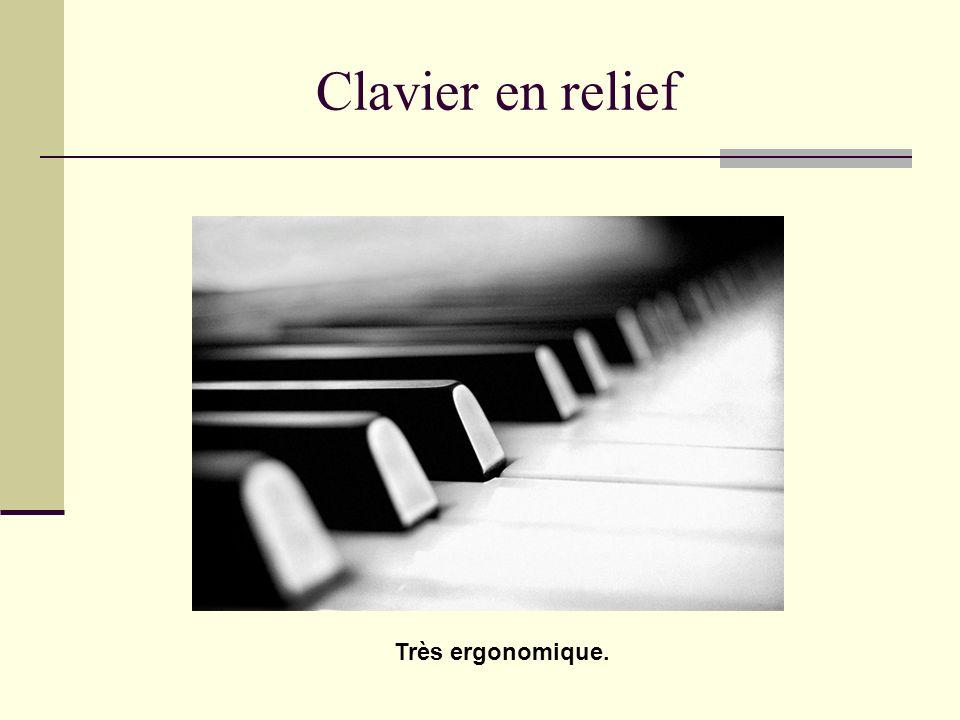 Clavier en relief Très ergonomique.