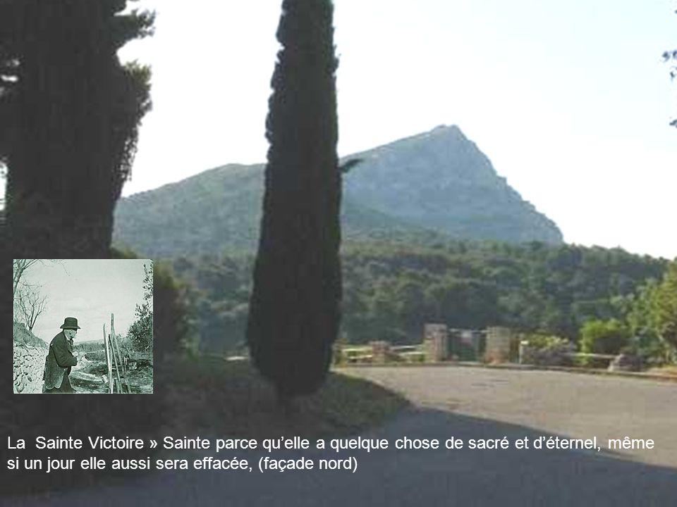 La Sainte Victoire » Sainte parce qu'elle a quelque chose de sacré et d'éternel, même