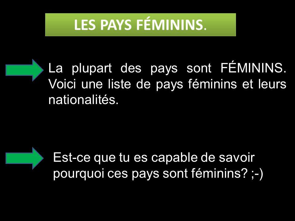 LES PAYS FÉMININS. La plupart des pays sont FÉMININS. Voici une liste de pays féminins et leurs nationalités.