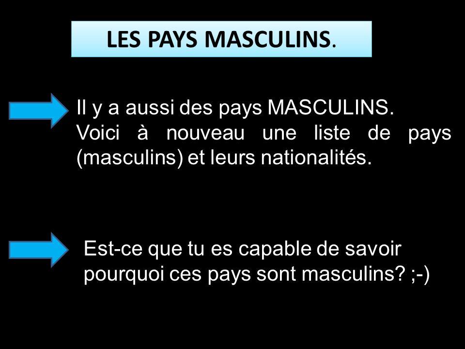 LES PAYS MASCULINS. Il y a aussi des pays MASCULINS.