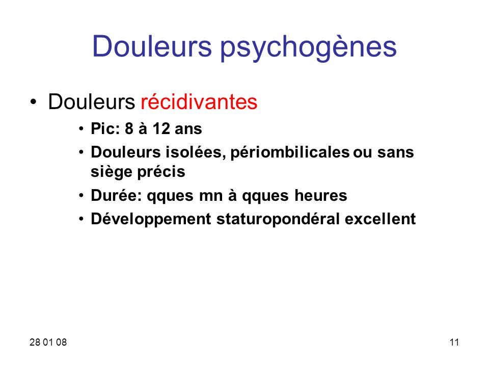 Douleurs psychogènes Douleurs récidivantes Pic: 8 à 12 ans