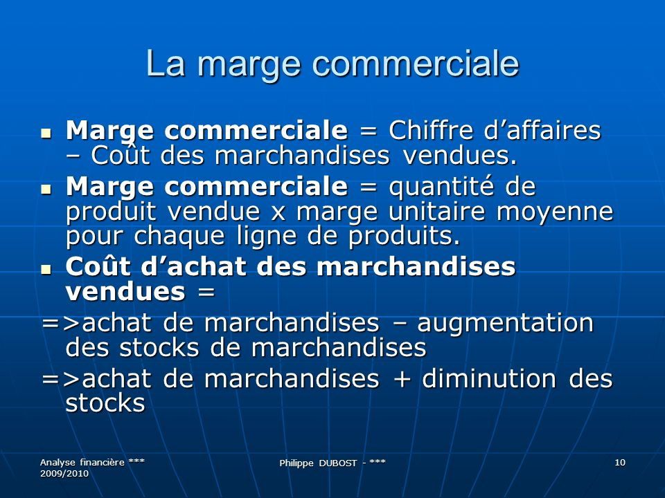 La marge commercialeMarge commerciale = Chiffre d'affaires – Coût des marchandises vendues.