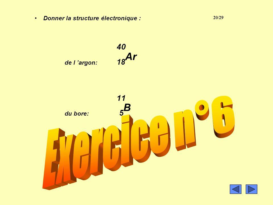 40 11 Exercice n°6 de l 'argon: 18Ar du bore: 5B Exercice n°6: