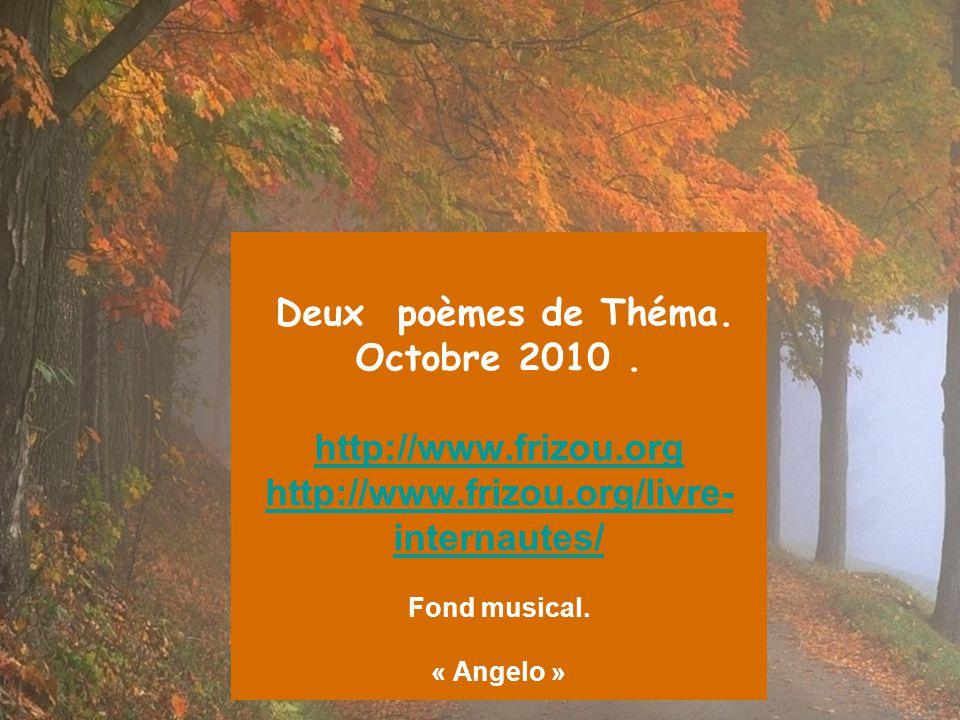 Deux poèmes de Théma. Octobre 2010. http://www. frizou. org http://www