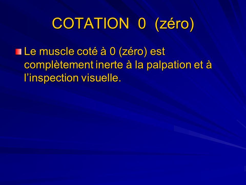 COTATION 0 (zéro) Le muscle coté à 0 (zéro) est complètement inerte à la palpation et à l'inspection visuelle.