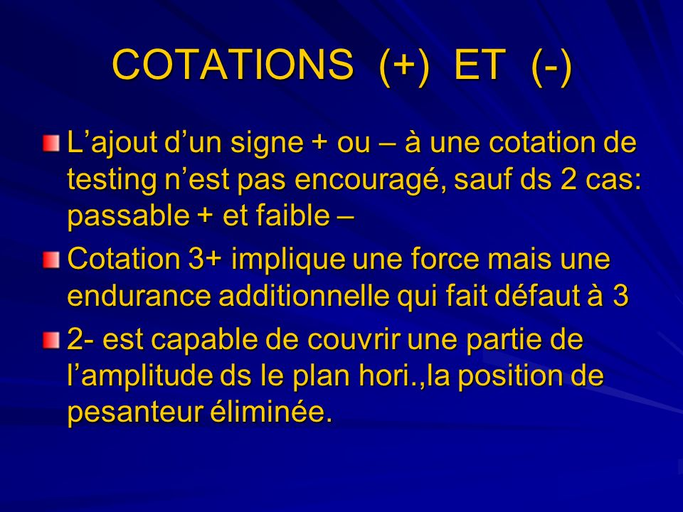 COTATIONS (+) ET (-) L'ajout d'un signe + ou – à une cotation de testing n'est pas encouragé, sauf ds 2 cas: passable + et faible –