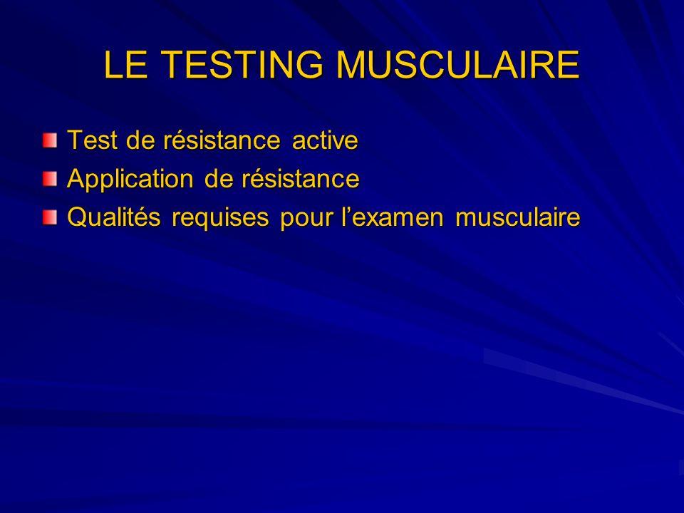 LE TESTING MUSCULAIRE Test de résistance active