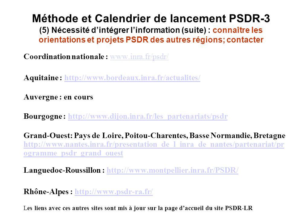 Méthode et Calendrier de lancement PSDR-3 (5) Nécessité d'intégrer l'information (suite) : connaître les orientations et projets PSDR des autres régions; contacter