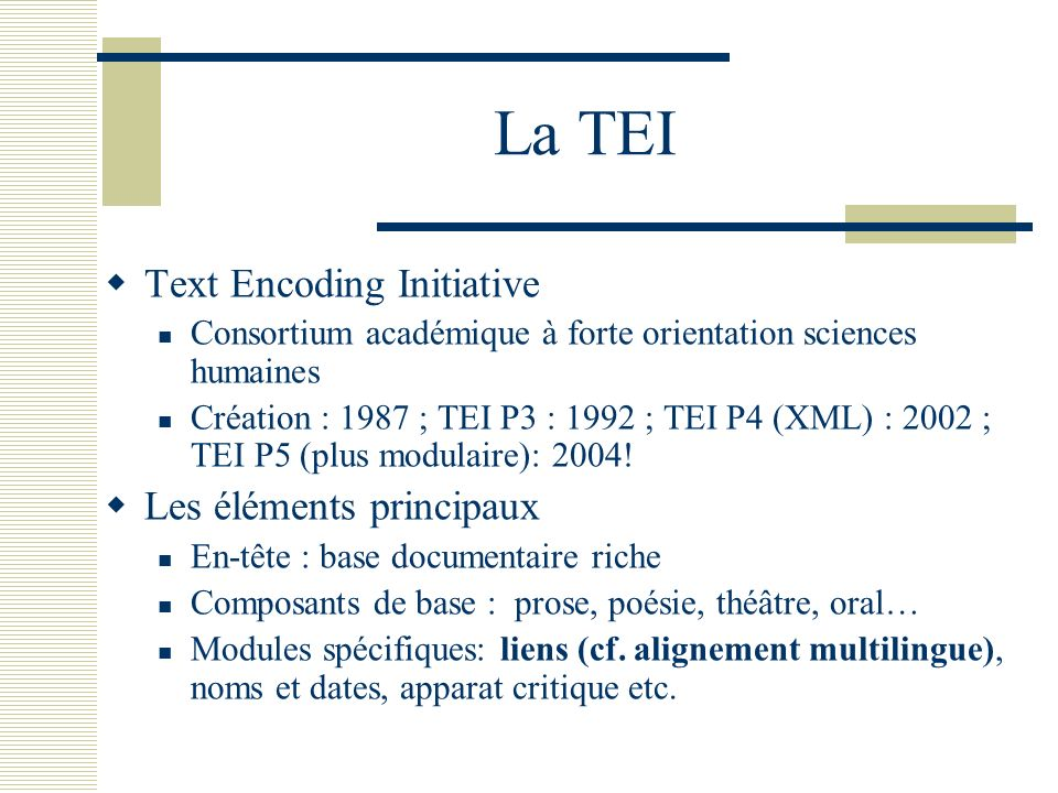 La TEI Text Encoding Initiative Les éléments principaux