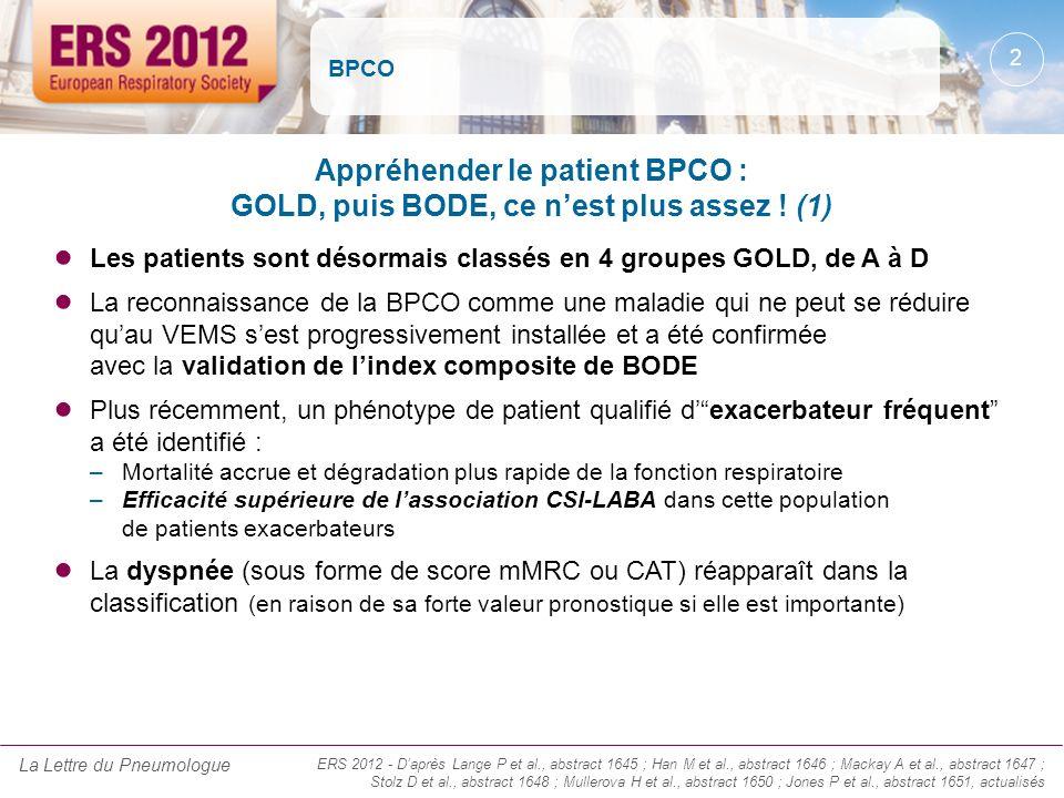 BPCO Appréhender le patient BPCO : GOLD, puis BODE, ce n'est plus assez ! (1) Les patients sont désormais classés en 4 groupes GOLD, de A à D.