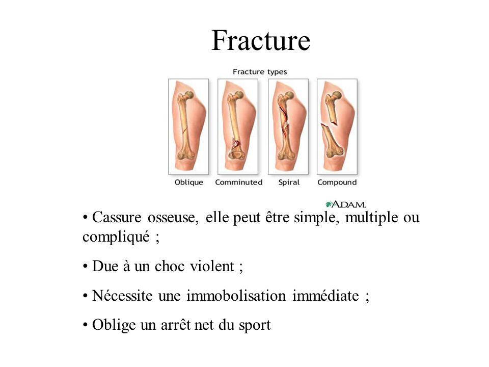 Fracture Cassure osseuse, elle peut être simple, multiple ou compliqué ; Due à un choc violent ; Nécessite une immobolisation immédiate ;