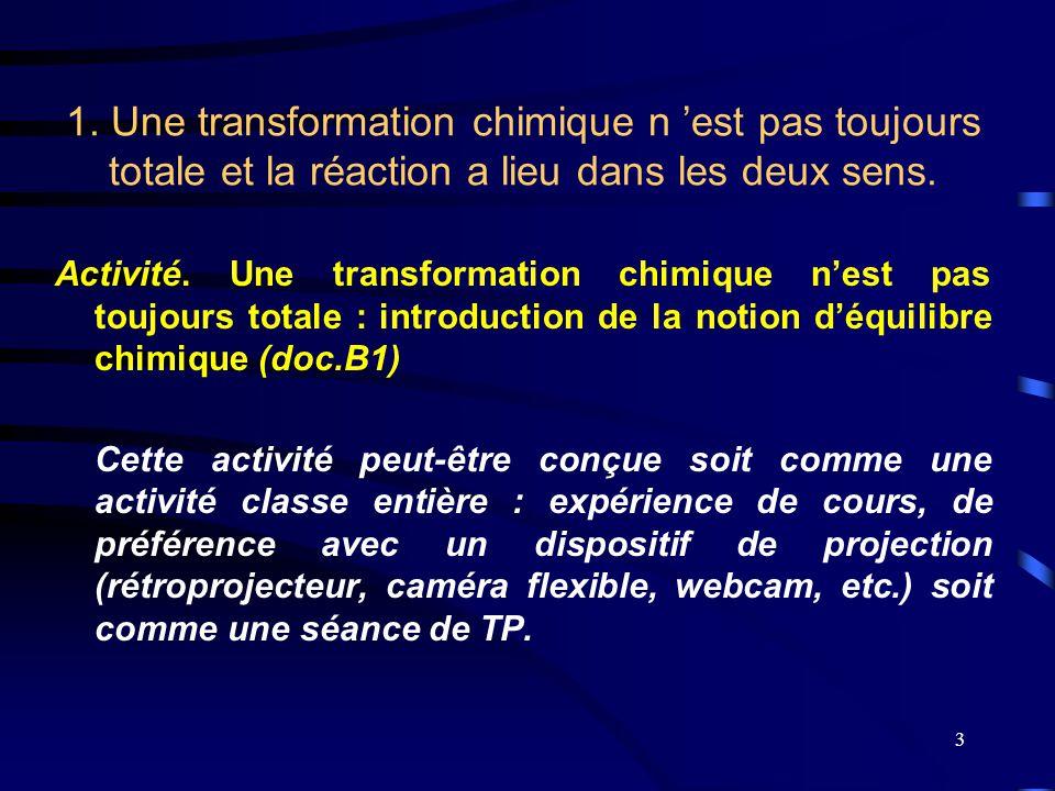 1. Une transformation chimique n 'est pas toujours totale et la réaction a lieu dans les deux sens.