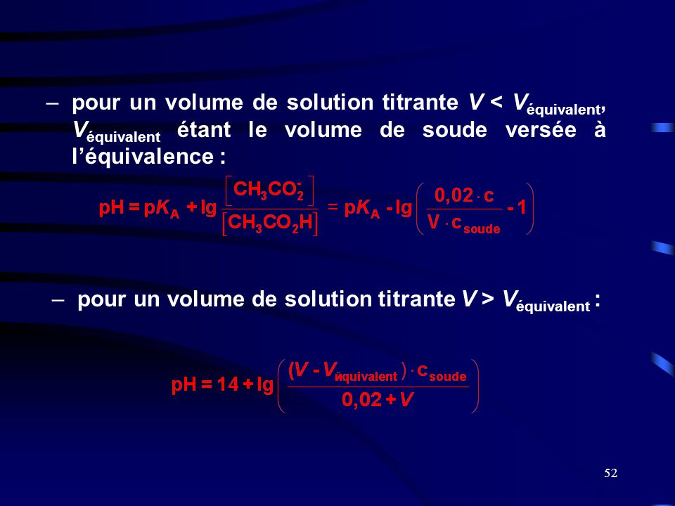 pour un volume de solution titrante V < Véquivalent, Véquivalent étant le volume de soude versée à l'équivalence :