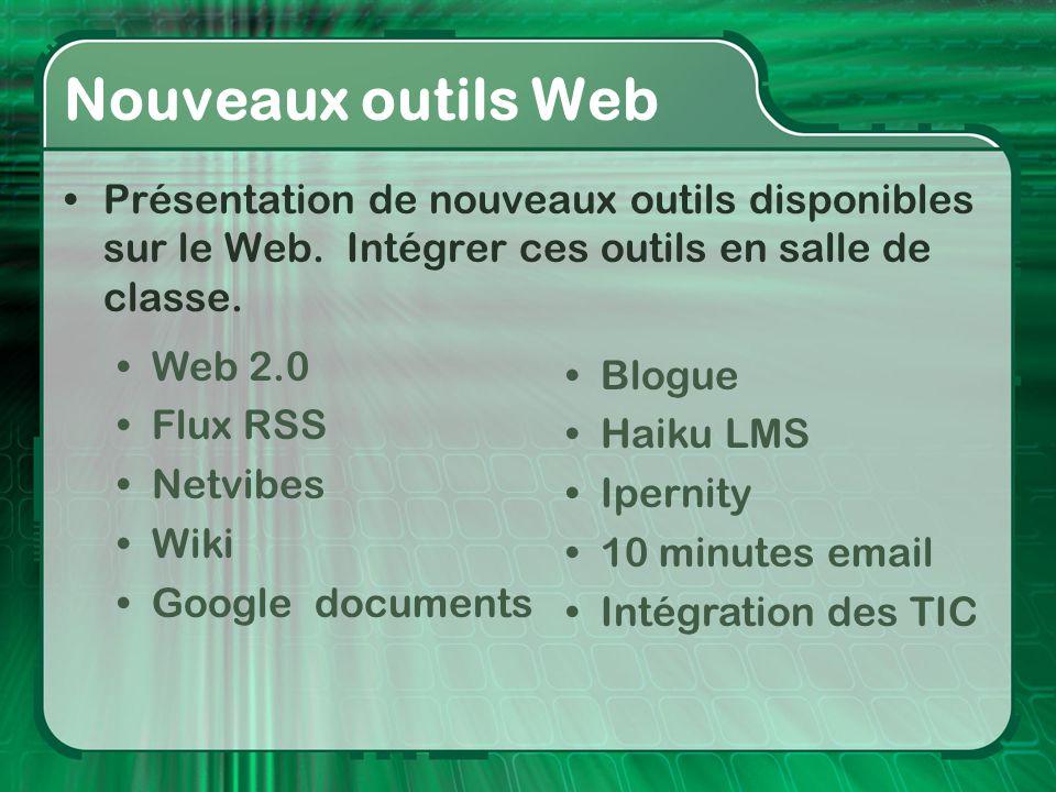 Nouveaux outils Web Présentation de nouveaux outils disponibles sur le Web. Intégrer ces outils en salle de classe.