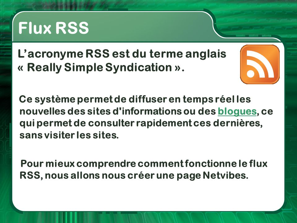 Flux RSS L'acronyme RSS est du terme anglais « Really Simple Syndication ».