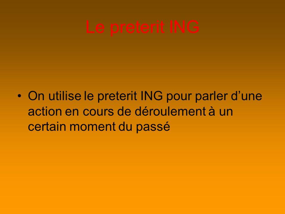 Le preterit ING On utilise le preterit ING pour parler d'une action en cours de déroulement à un certain moment du passé.