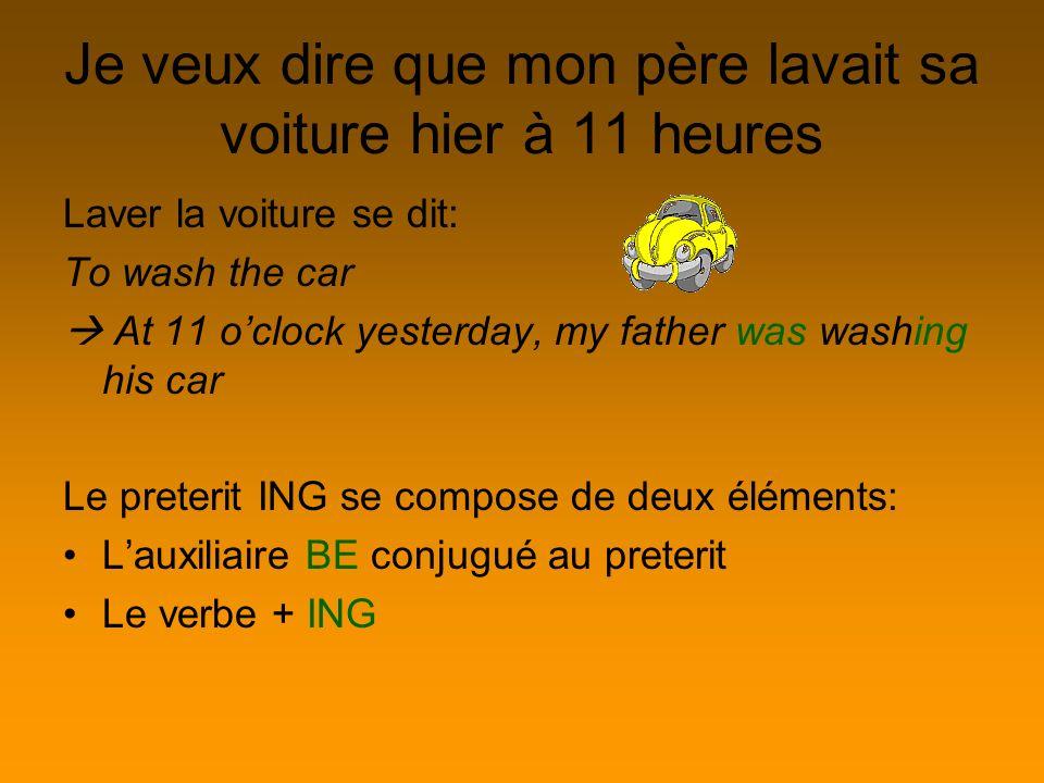Je veux dire que mon père lavait sa voiture hier à 11 heures
