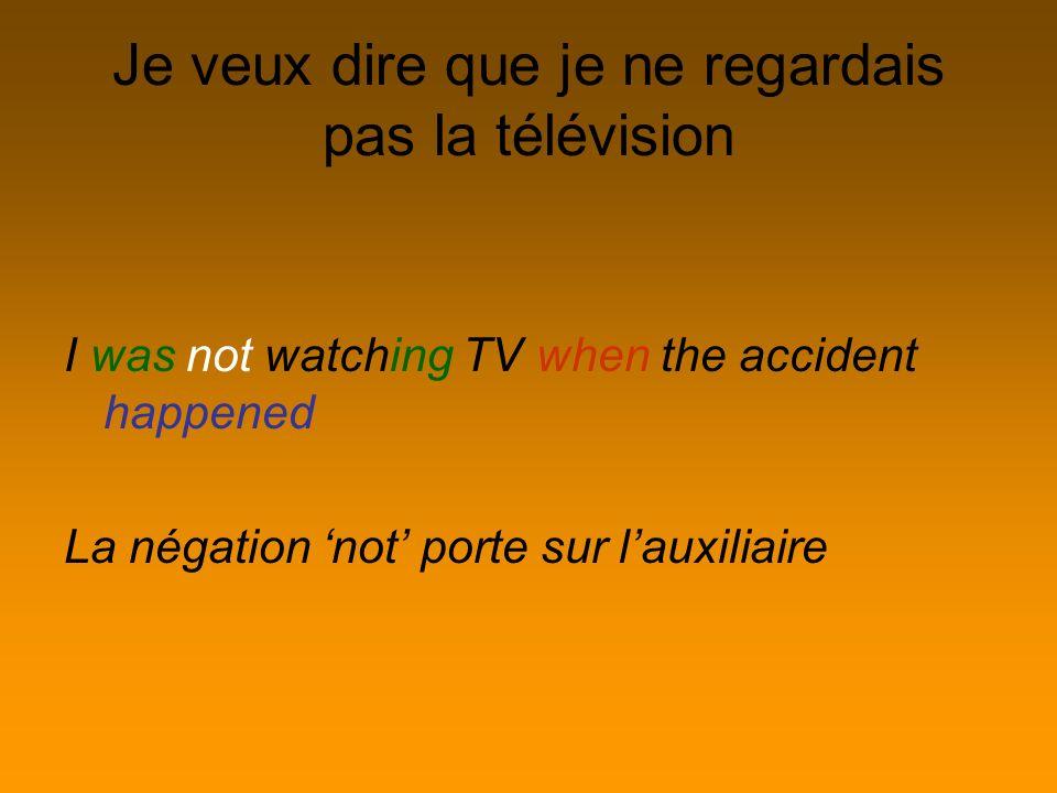Je veux dire que je ne regardais pas la télévision