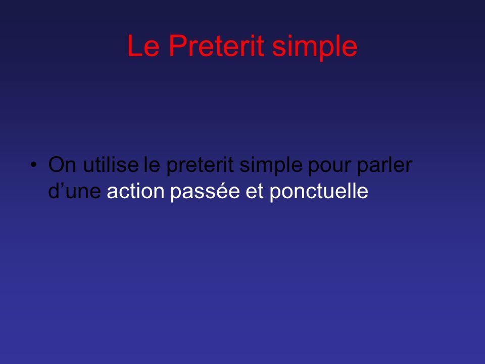 Le Preterit simple On utilise le preterit simple pour parler d'une action passée et ponctuelle