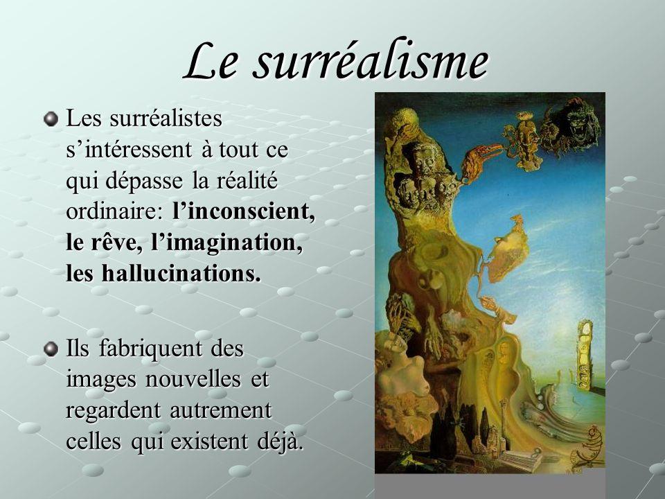 Le surréalisme Les surréalistes s'intéressent à tout ce qui dépasse la réalité ordinaire: l'inconscient, le rêve, l'imagination, les hallucinations.