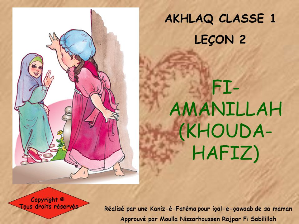 FI-AMANILLAH (KHOUDA-HAFIZ) AKHLAQ CLASSE 1 LEÇON 2 Copyright ©