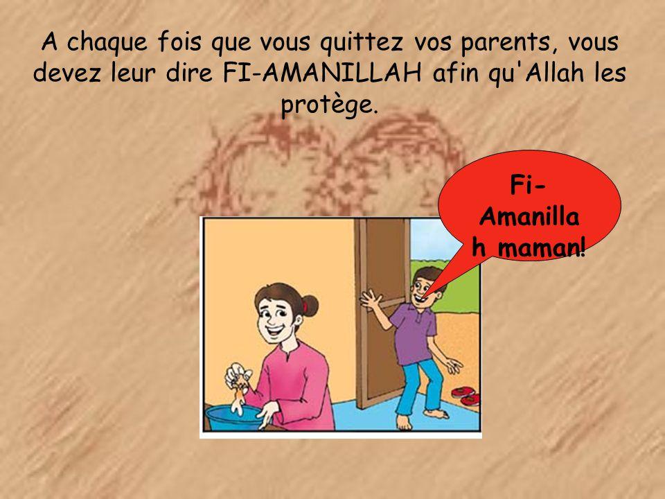 A chaque fois que vous quittez vos parents, vous devez leur dire FI-AMANILLAH afin qu Allah les protège.