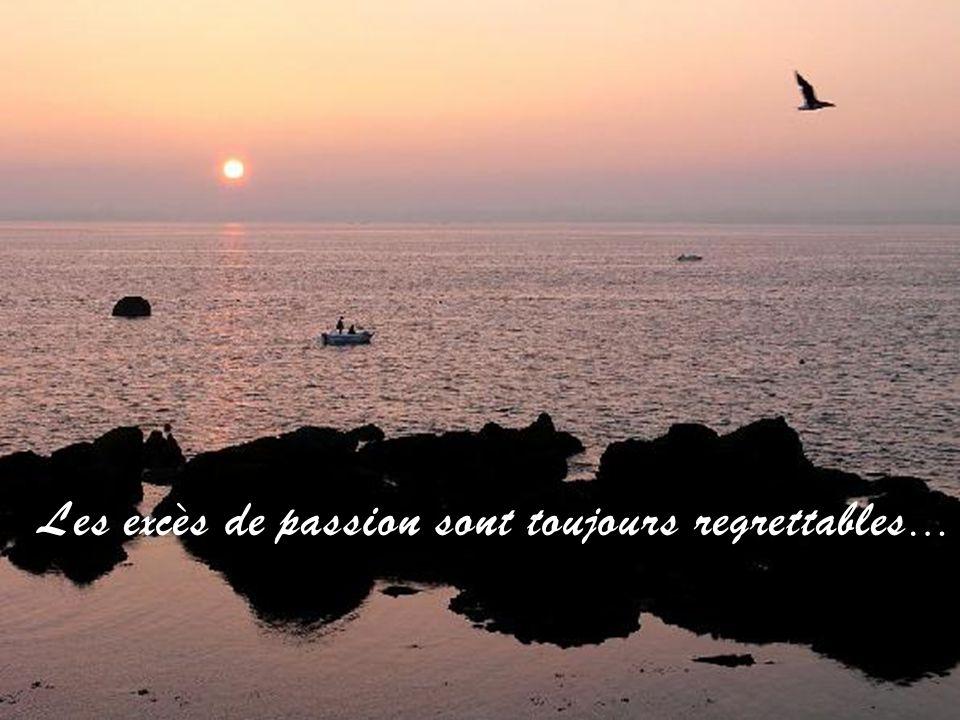 Les excès de passion sont toujours regrettables…