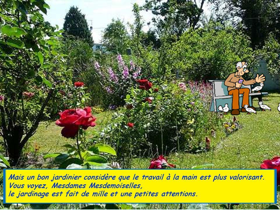 Mais un bon jardinier considère que le travail à la main est plus valorisant.